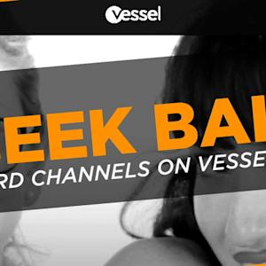 Geek Bait: Nerd channels to check out on Vessel