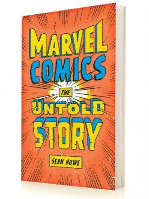 'Marvel Comics: The Untold Story' by Sean Howe: Book Review
