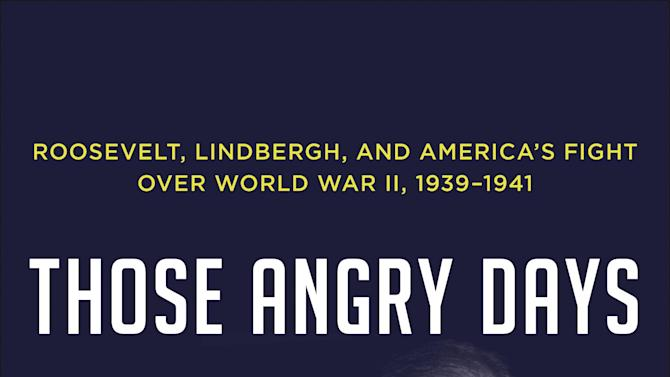 """This book cover image released by Random House shows """"Those Angry Days: Roosevelt, Lindbergh, and America's Fight Over World War II, 1939-1941,"""" by Lynne Olson. (AP Photo/Random House)"""