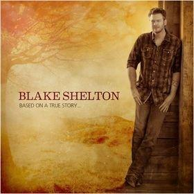 Blake Shelton to Release Brand-New Album -- Based On A True Story… -- March 26 on Warner Bros. Records