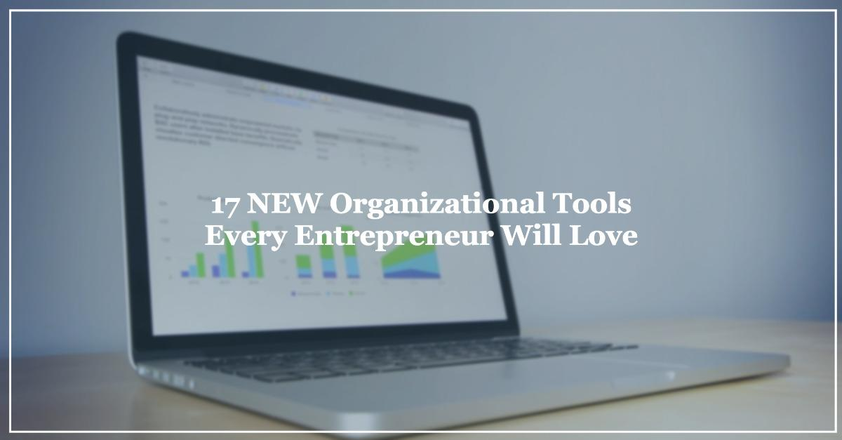 17 NEW Orgnaization Tools Every Entrepreneur Loves