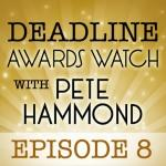 Deadline Awards Watch With Pete Hammond, Episode 8