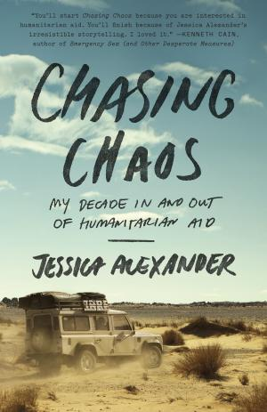 """This book cover image released by Broadway Books shows """"Chasing Chaos: My Decade In and Out of Humanitarian Aid,"""" by Jessica Alexander. (AP Photo/Broadway Books)"""