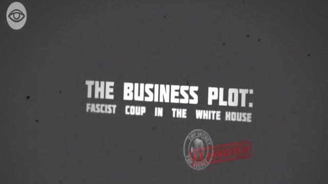 The Business Plot: Fascist Coup In The White House