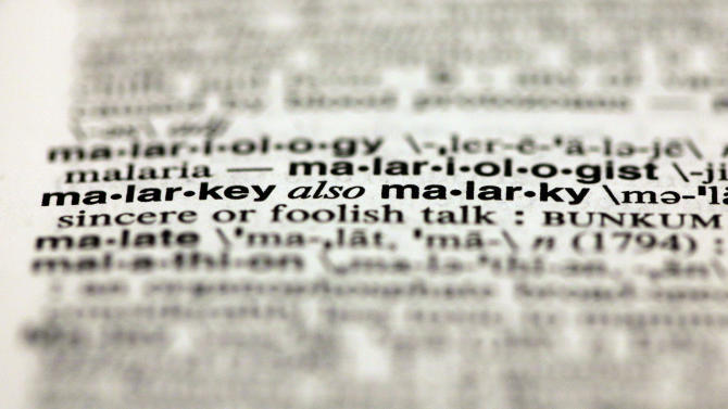 The word malarkey, from the 11th edition of Merriam-Webster's Collegiate Dictionary, is shown in this photograph, in New York,  Wednesday, Dec. 5, 2012.  Thanks to the election, socialism and capitalism are forever wed as Merriam-Webster's most looked-up words of 2012. Democracy, globalization, marriage, meme, malarkey and bigot also made the Top 10. (AP Photo/Richard Drew)