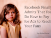 Facebook Finally Admits That You Do Have to Pay for Ads to Reach Your Fans