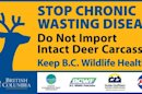A sign warning about chronic wasting disease in British Columbia is shown in a handout photo. Experts say it may not be possible to eliminate chronic wasting disease in deer and elk in Canada.The fatal infectious disease is so well established in Saskatchewan and Alberta that the federal government and some provinces are rethinking how to deal with what is commonly known as CWD. THE CANADIAN PRESS/HO