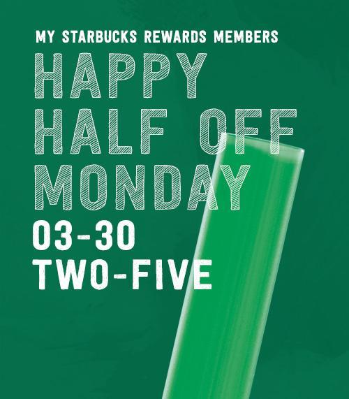 My Starbucks Rewards members can enjoy half off all Frappuccinos on Monday, 3/30/2015, from 2-5pm