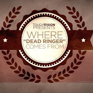 WHERE 'DEAD RINGER' COMES FROM