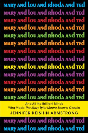 "This book cover image released by Simon & Schuster shows ""Mary and Lou and Rhoda and Ted: And all the Brilliant Minds Who Made The Mary Tyler Moore Show a Classic,"" by Jennifer Keishin Armstrong. (AP Photo/Simon & Schuster)"