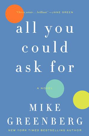 "This book cover image released by William Morrow shows ""All You Could Ask For,"" by Mike Greenberg. (AP Photo/William Morrow)"