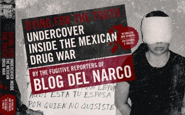 'Undercover Inside the Mexican Drug War' by the reporters of Blog Del Narco