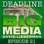 Deadline Big Media With David Lieberman, Episode 21