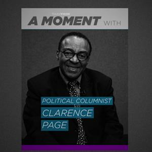 A MOMENT WITH POLITICAL COLUMNIST CLARENCE PAGE