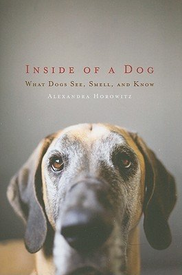 Inside of a Dog: What Dogs See, Smell and Know