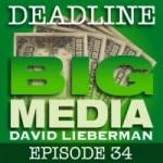 Deadline Big Media With David Lieberman, Episode 34