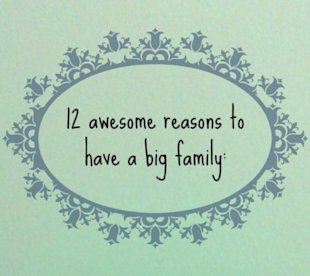12 reasons why having a big family is awesome!