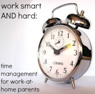 Work Hard AND Smart: 3 Ways to Manage your Time and Maximize Earnings as a Work-at-Home Parent