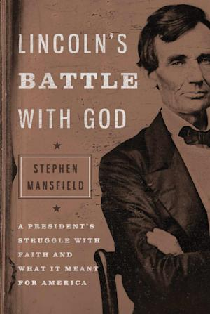 """This book cover image released by Thomas Nelson shows, """"""""Lincoln's Battle with God: A president's Struggle with Faith and What it Meant for America,"""" by Stephen Mansfield. (AP Photo/Thomas Nelson)"""