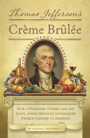 """This book cover image released by Quirk Books shows """"Thomas Jefferson's Creme Brulee: How a Founding Father and His Slave James Hemings Introduced French Cuisine to America,"""" by Thomas J. Craughwell. (AP Photo/Quirk Books)"""