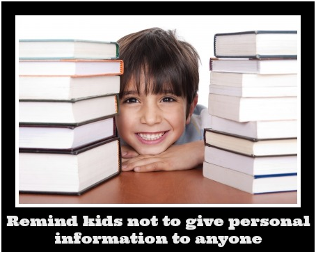 Remind your child not to give personal information to anyone