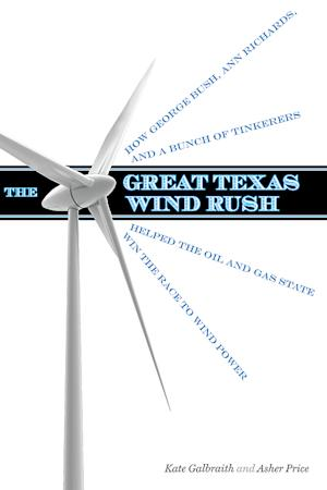 "This book cover image released by University of Texas Press shows :The Great Texas Wind Rush: How George Bush, Ann Richards, and a Bunch of Tinkerers Helped the Oil and Gas State Win the Race to Wind Power,"" by Kate Galbraith and Asher Price. (AP Photo/University of Texas Press)"