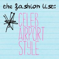 The Fashion List: Celeb Airport Style