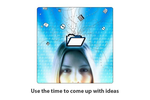 Use the time to come up with ideas