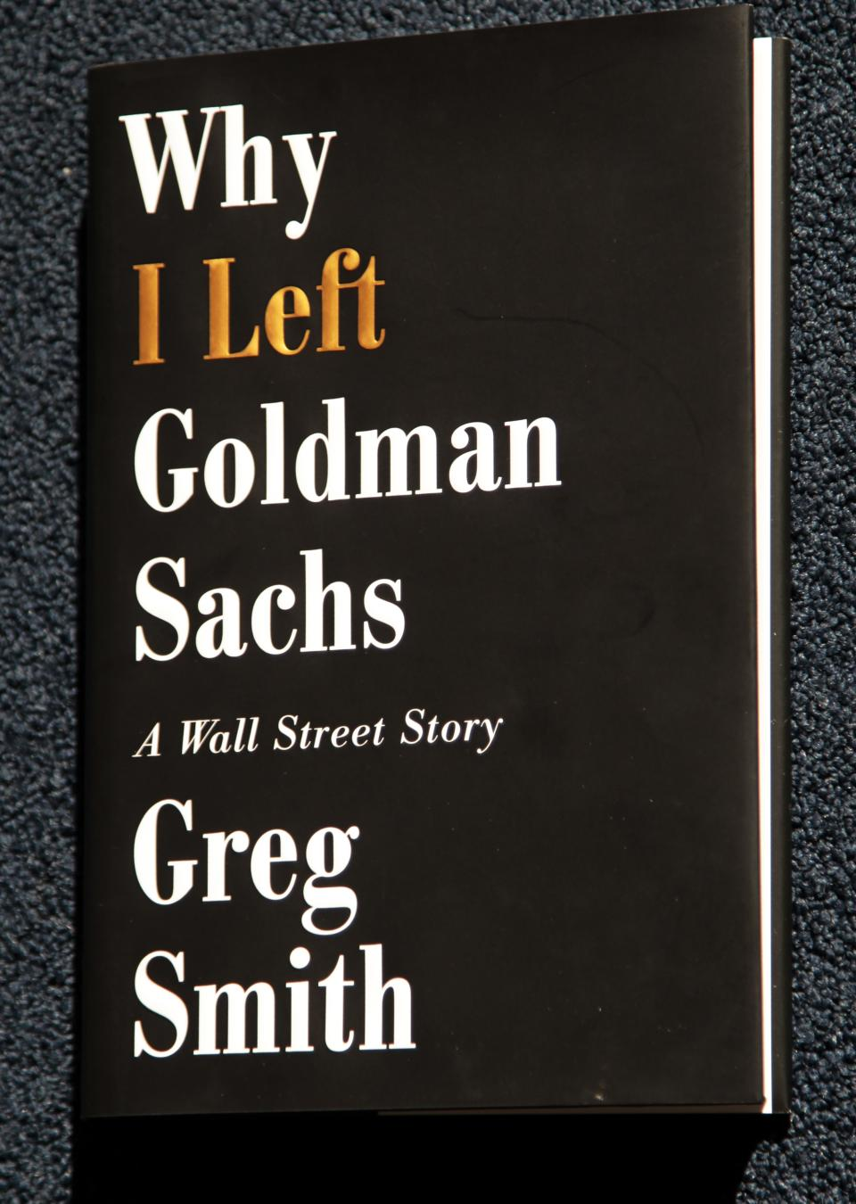 "Greg Smith's new book ""Why I Left Goldman Sachs, is photographed,  Monday, Oct. 22, 2012, in New York. Smith was a vice president at Goldman Sachs until March when he announced his departure from the investment bank with a blistering editorial in The New York Times. (AP Photo/Bebeto Matthews)"