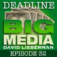 Deadline Big Media With David Lieberman, Episode 32