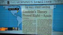 Headlines at 8:30: Einstein theory endures test of time