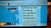 Headlines at 8:30: Facebook takes on immigration