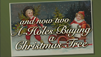 Two A-Holes buying a Christmas Tree
