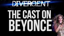 What The Divergent Cast REALLY Thinks of Beyonce